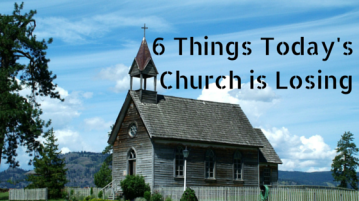 6 Things Today's Church is Losing