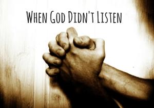 When God Didn't Listen