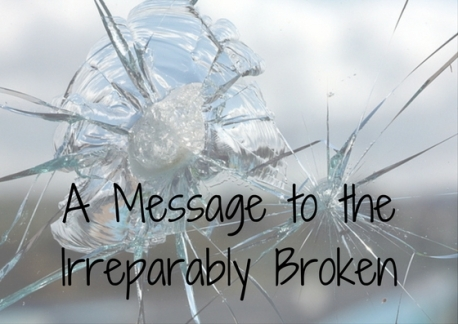 a-message-to-the-irreparably-broken
