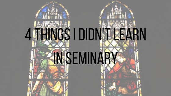4 Things I Didn't Learn in Seminary