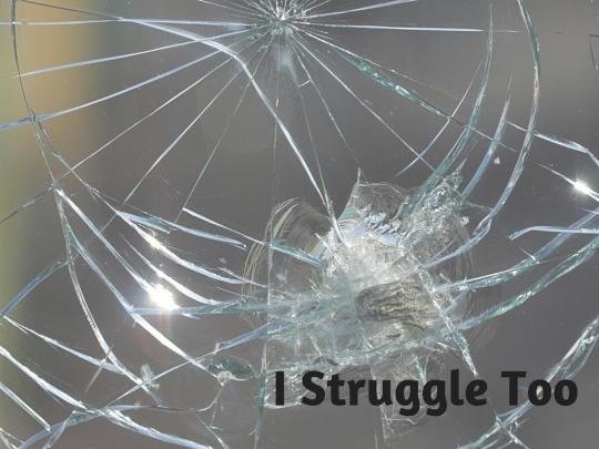 I Struggle Too